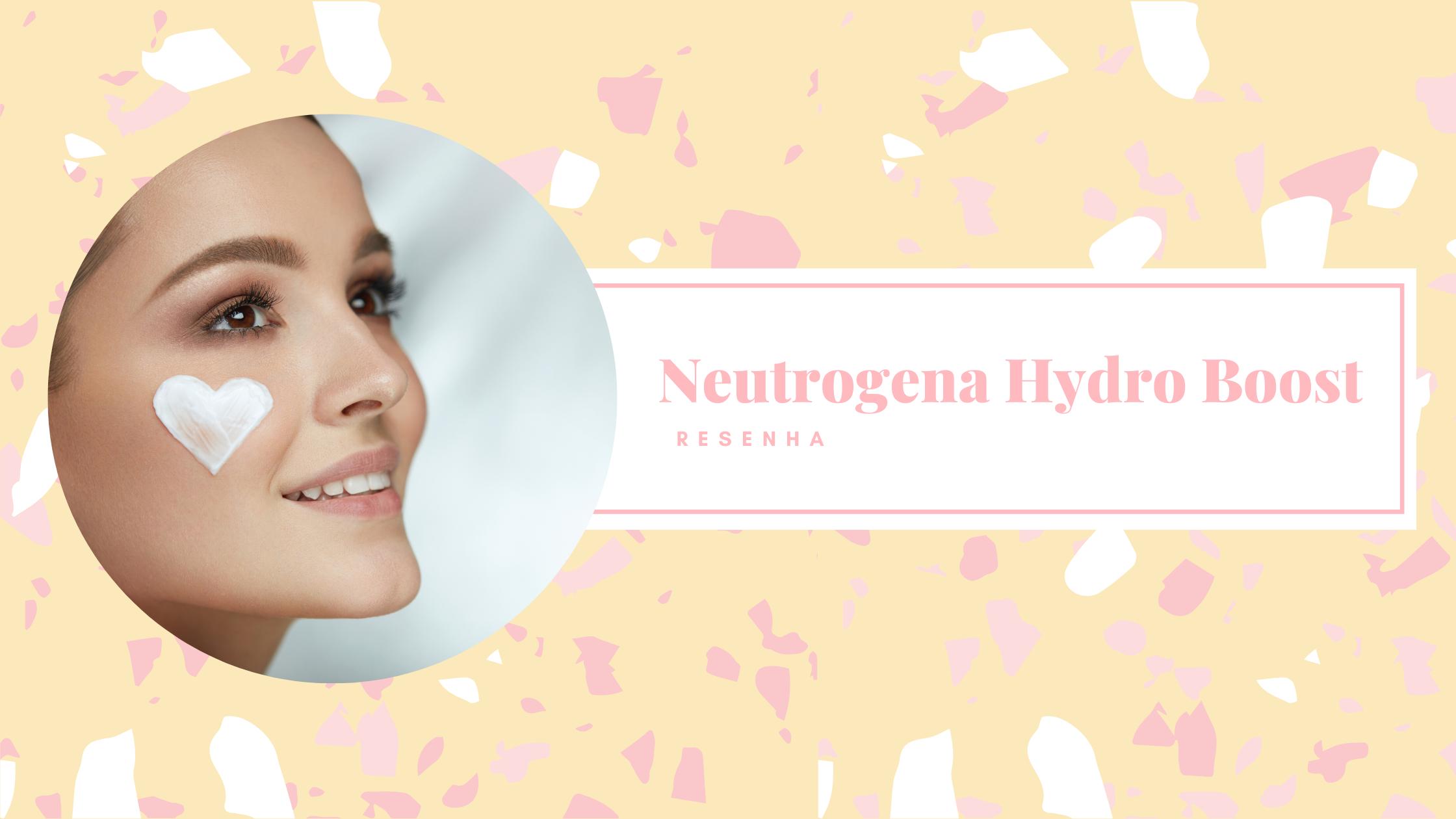 """Mulher com creme no rosto, no formato de coração, com o texto ao lado: """"Neutrogena Hydro Boost Resenha"""""""